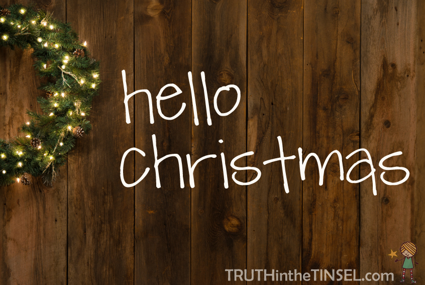 hello christmas & welcome Truth in the Tinsel
